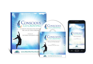 Conscious Co-Creating: A Complete Program for Creating the Life of Your Dreams